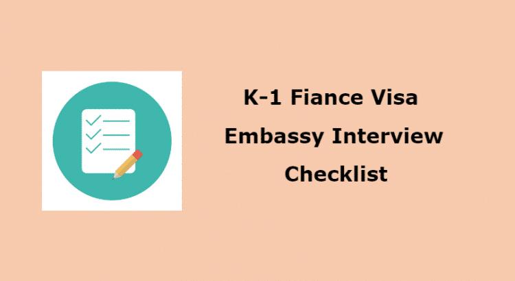 K-1 fiance visa embassy embassy interview requirements checklist